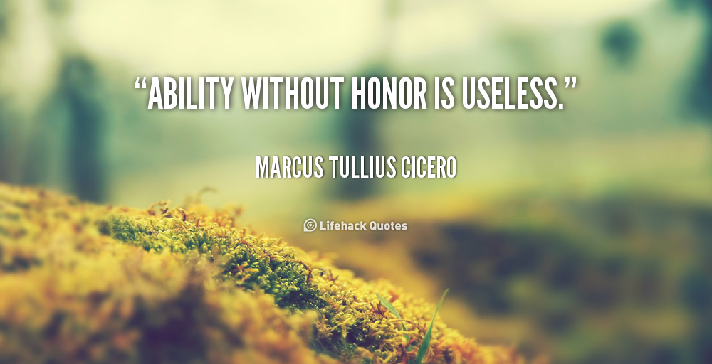 Quote Marcus Tullius Cicero Ability Without Honor Is Useless 5677